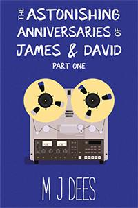 The Astonishing Anniversaries of James and David, part one: A humorous literary novel