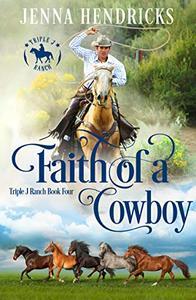 Faith of a Cowboy: Clean & Wholesome Cowboy Romance