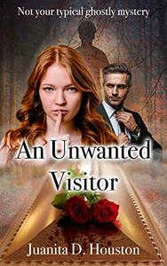 An Unwanted Visitor: Not Your Typical Ghostly Mystery