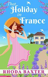That Holiday In France: An uplifting and funny summer romance