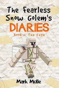 The Fearless Snow Golem's Diaries, Book 1: The Edge