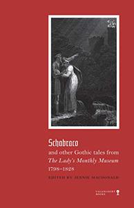 Schabraco and other Gothic Tales from the Lady's Monthly Museum, 1798-1828