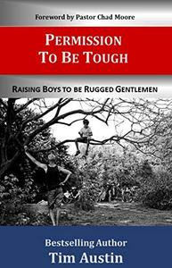 Permission to be Tough: Raising Boys to be Rugged Gentlemen