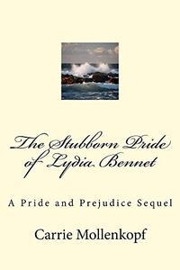 The Stubborn Pride of Lydia Bennet: A Pride and Prejudice Sequel