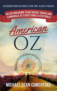 American OZ: An Astonishing Year Inside Traveling Carnivals at State Fairs & Festivals: Hitchhiking California to New York, Alaska to Mexico
