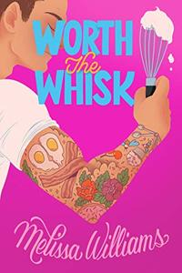 Worth the Whisk: A Friends-to-Lovers Romantic Comedy