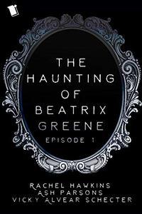 The Haunting of Beatrix Greene Episode 1