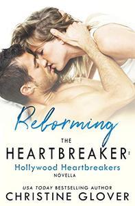 Reforming the Heartbreaker: A Hollywood Heartbreaker Novella