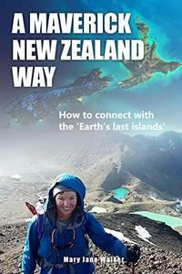 A Maverick New Zealand Way: How to connect with the 'Earth's last islands'