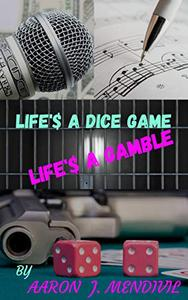 LIFE'S A DICE GAME  LIFE'S A GAMBLE