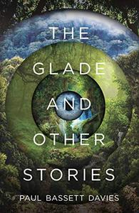 The Glade and other stories: The debut story collection from the acclaimed author of Dead Writers in Rehab.
