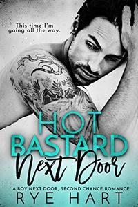 Hot Bastard Next Door: A Boy Next Door, Second Chance Romance