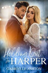 Holding Out For Harper: An Enemies to Lovers Fake Engagement Romance