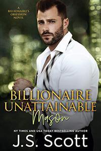 Billionaire Unattainable ~ Mason: A Billionaire's Obsession Novel