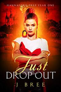 Just Drop Out (A High School Bully Romance): Hannaford Prep Year One