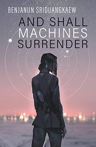And Shall Machines Surrender
