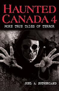 Haunted Canada 4: More True Tales of Terror