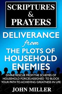 Deliverance From The Plots Of Household Enemies: Divine Rescue From The Schemes Of Household Forces Assigned to Block Your Path to Achieving Greatness ... & Prayers Spiritual Plots Series Book 1)