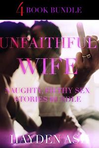 UNFAITHFUL WIFE: 4 NAUGHTY, FILTHY SEX STORIES BUNDLE