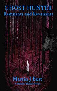Ghost Hunter IV: Remnants and Revenants