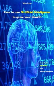 How to use Artificial Intelligence to grow your Wealth