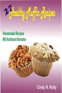 27 Healthy Muffin Recipes: Homemade Recipes With Nutritional Information