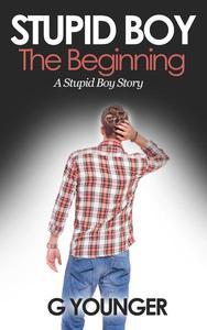 Stupid Boy: The Beginning