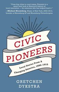 Civic Pioneers: Local Stories from a Changing America, 1895-1915