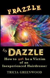 Frazzle to Dazzle - How to Not Be a Victim of an Inexperienced Hairdresser