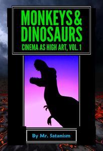 Monkeys & Dinosaurs: Cinema as High Art, Vol. 1