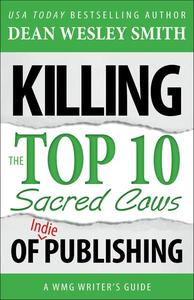Killing the Top Ten Sacred Cows of Indie Publishing