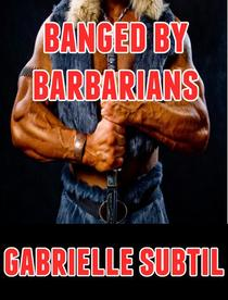 Banged by Barbarians (Rough Reluctant Gangbang Erotica)
