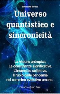 Universo quantistico e sincronicità. La visione antropica. Le coincidenze significative. L'inconscio collettivo. Il ruolo delle pandemie nel cammino evolutivo umano