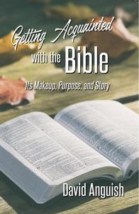 Getting Acquainted With the Bible: Its Makeup, Purpose, and Story