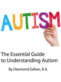 The Essential Guide to Understanding Autism