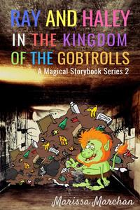 Ray and Haley In the Kingdom of the Gobtrolls: A Magical StoryBook Series 2