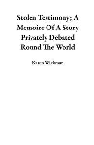 Stolen Testimony; A Memoire Of A Story Privately Debated Round The World