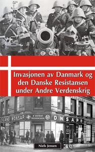 Invasjonen av Danmark og den Danske Resistansen under Andre Verdenskrig
