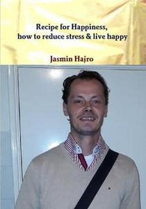 Recipe For Happiness, How To Reduce Stress & Live Happy