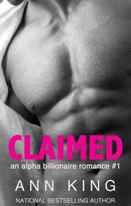 Claimed: An Alpha Billionaire Romance (Book 1)