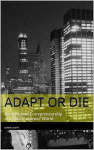 """Adapt or Die"" - International Entrepreneurship in a Post Pandemic World"