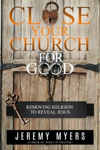 Close Your Church for Good: Removing Religion to Reveal Jesus