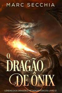 O Dragão de Ônix - Lendas dos Dragões Metamorfósicos Livro 2