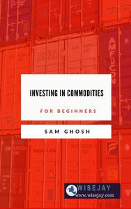 Investing in Commodities for Beginners
