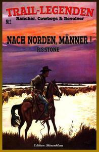 TRAIL–LEGENDEN  Rancher, Cowboys & Revolver  Band 1  Nach Norden, Männer!