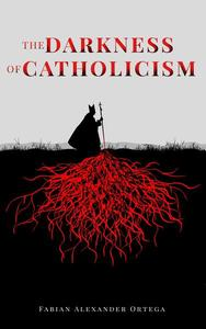 The Darkness of Catholicism