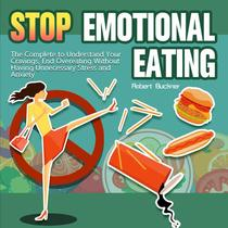 Stop Emotional Eating:The Complete to Understand Your Cravings, End Overeating Without Having Unnecessary Stress and Anxiety