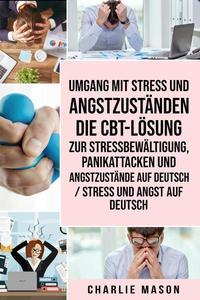 Umgang mit Stress und Angstzuständen Die CBT-Lösung zur Stressbewältigung, Panikattacken und Angstzustände Auf Deutsch / Stress und Angst auf Deutsch