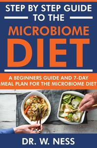 Step by Step Guide to the Microbiome Diet: A Beginners Guide and 7-Day Meal Plan for the Microbiome Diet