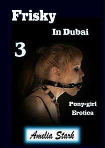 Frisky in Dubai (Book Three) Pony-girl Erotica